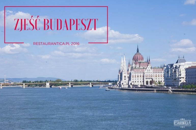 Zjeść Budapeszt – 6 miejsc, których nie można ominąć